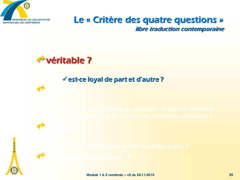 Module 1 & 2 combinés – v3 du 22-11-2010 20 Le « Critère des quatre questions » libre traduction contemporaine est-ce conforme à la vérité ? véritable