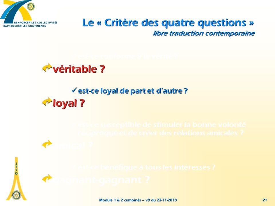 Module 1 & 2 combinés – v3 du 22-11-2010 21 Le « Critère des quatre questions » libre traduction contemporaine est-ce conforme à la vérité ? véritable