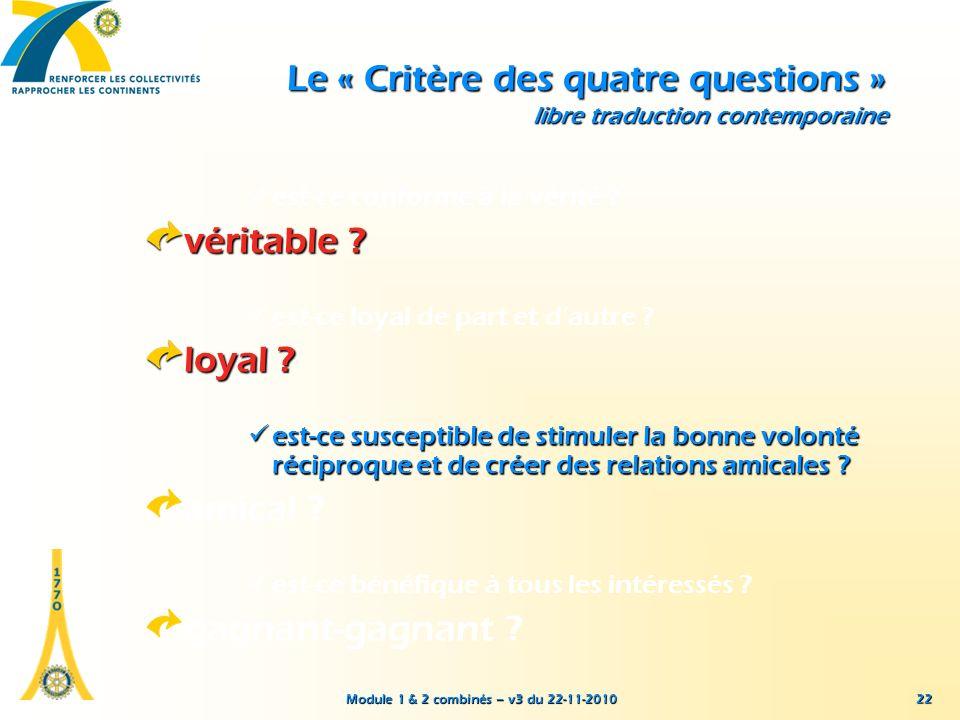 Module 1 & 2 combinés – v3 du 22-11-2010 22 Le « Critère des quatre questions » libre traduction contemporaine est-ce conforme à la vérité ? véritable