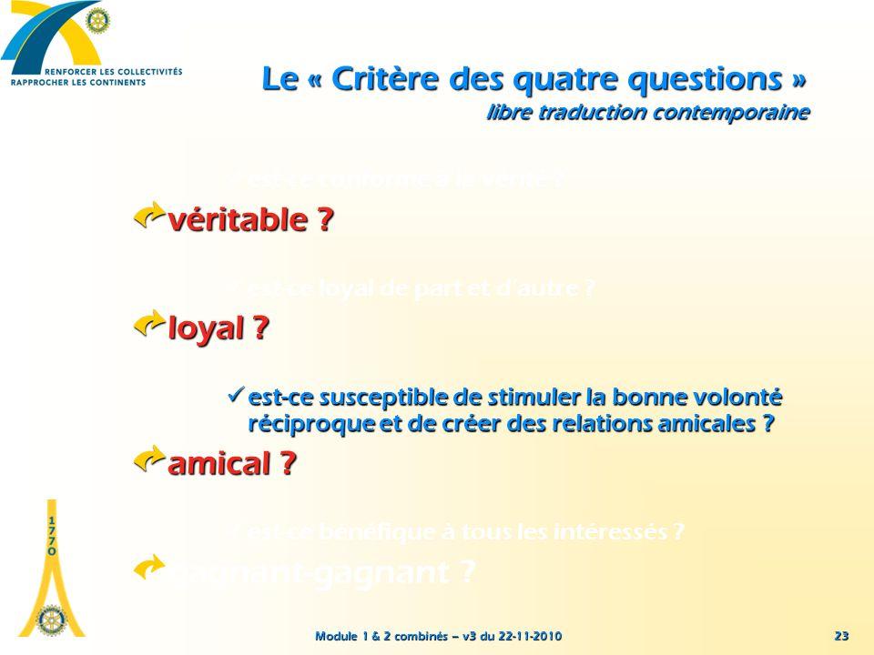 Module 1 & 2 combinés – v3 du 22-11-2010 23 Le « Critère des quatre questions » libre traduction contemporaine est-ce conforme à la vérité ? véritable