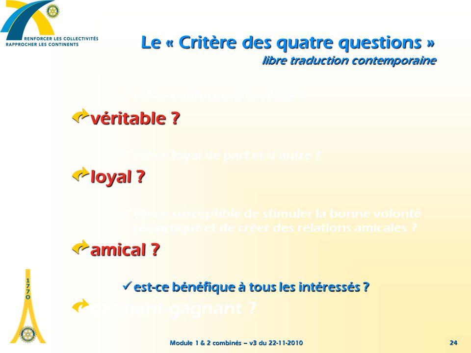 Module 1 & 2 combinés – v3 du 22-11-2010 24 Le « Critère des quatre questions » libre traduction contemporaine est-ce conforme à la vérité ? véritable