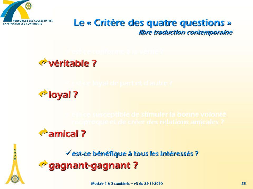 Module 1 & 2 combinés – v3 du 22-11-2010 25 Le « Critère des quatre questions » libre traduction contemporaine est-ce conforme à la vérité ? véritable