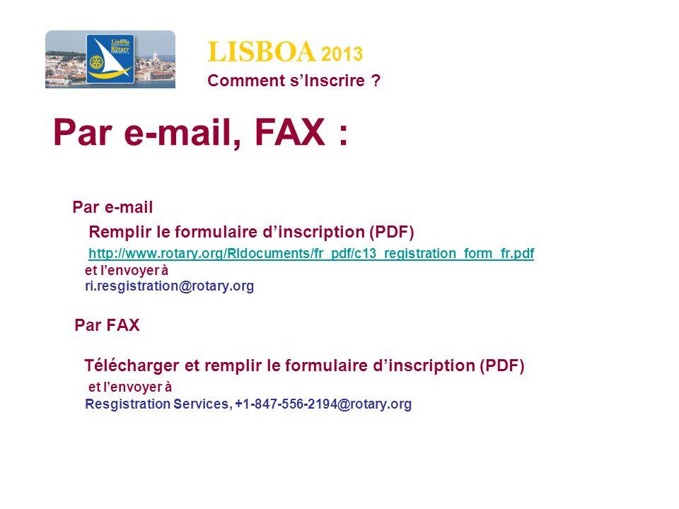 Par e-mail Remplir le formulaire dinscription (PDF) http://www.rotary.org/RIdocuments/fr_pdf/c13_registration_form_fr.pdf et lenvoyer à ri.resgistration@rotary.org Par FAX Télécharger et remplir le formulaire dinscription (PDF) et lenvoyer à Resgistration Services, +1-847-556-2194@rotary.org http://www.rotary.org/RIdocuments/fr_pdf/c13_registration_form_fr.pdf LISBOA 2013 Comment sInscrire .