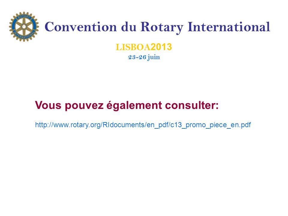 Convention du Rotary International LISBOA 2013 23-26 juin Vous pouvez également consulter: http://www.rotary.org/RIdocuments/en_pdf/c13_promo_piece_en.pdf