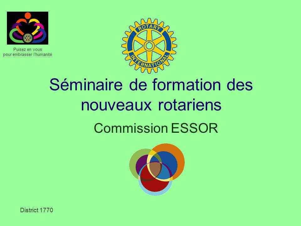 Puisez en vous pour embrasser lhumanité District 1770 Séminaire de formation des nouveaux rotariens Commission ESSOR