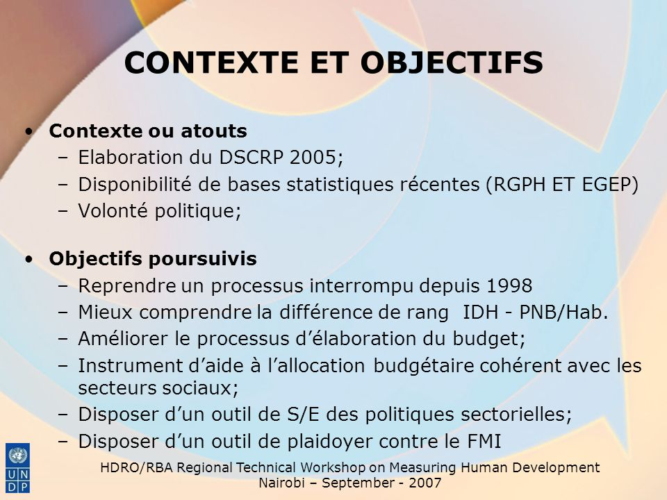 AMELIORATION DE LA GOUVERNANCE DE LA DETTE Contrôle de la structure Evaluation périodique de la structure –Audit interne ; –Audit externe Parlement; FMI – BM ( PEMFAR RONC) HDRO/RBA Regional Technical Workshop on Measuring Human Development Nairobi – September - 2007