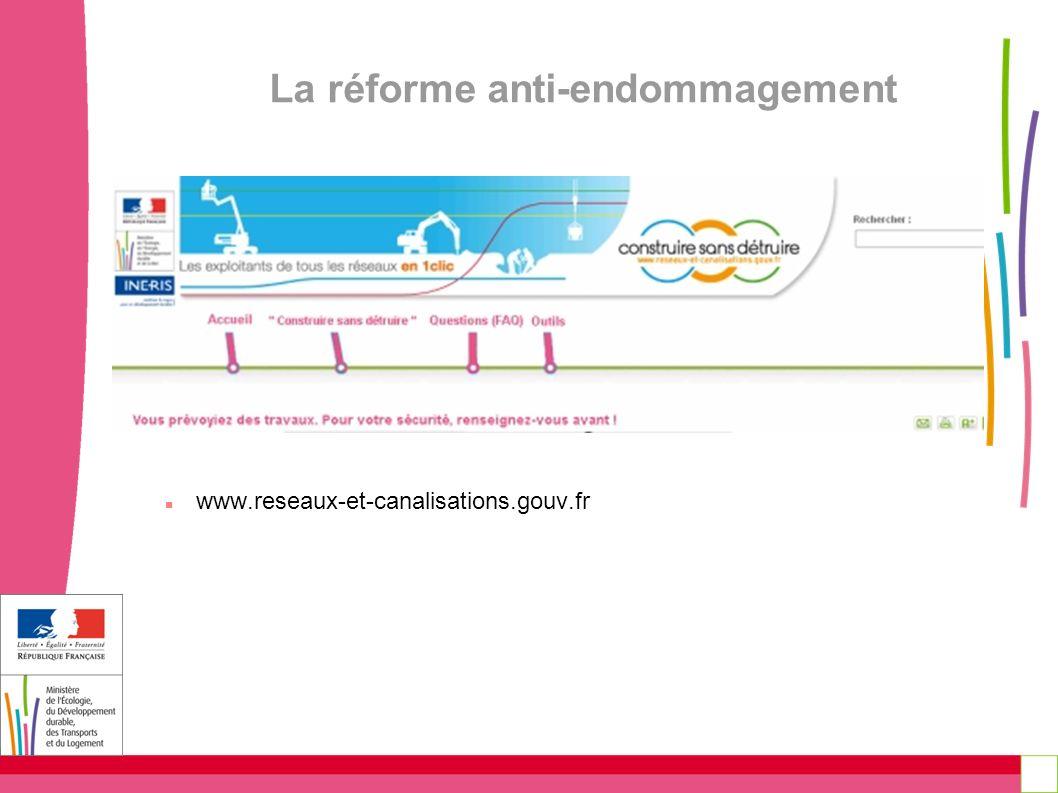 La réforme anti-endommagement www.reseaux-et-canalisations.gouv.fr