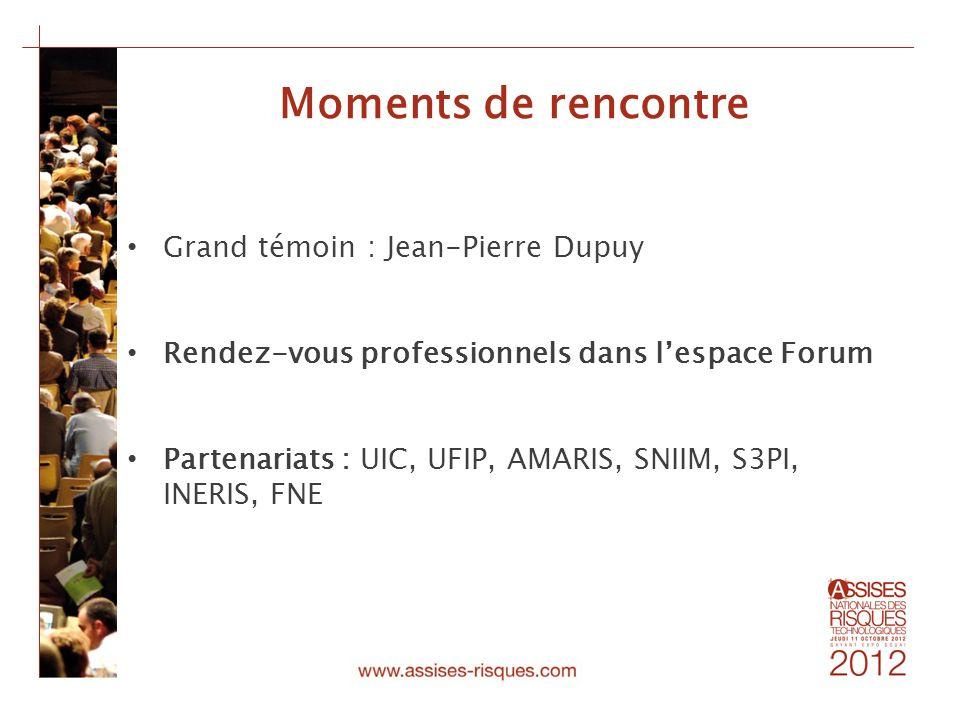 Moments de rencontre Grand témoin : Jean-Pierre Dupuy Rendez-vous professionnels dans lespace Forum Partenariats : UIC, UFIP, AMARIS, SNIIM, S3PI, INE