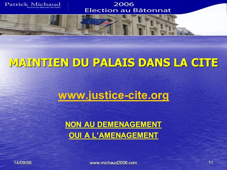 14/09/06www.michaud2006.com11 MAINTIEN DU PALAIS DANS LA CITE www.justice-cite.org NON AU DEMENAGEMENT OUI A LAMENAGEMENT