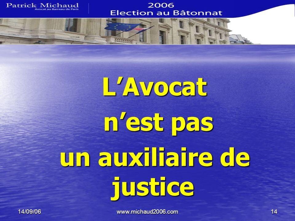 14/09/06www.michaud2006.com14 LAvocat LAvocat nest pas nest pas un auxiliaire de justice un auxiliaire de justice