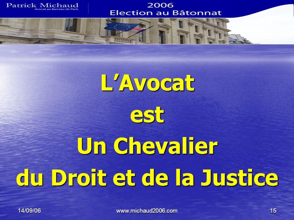 14/09/06www.michaud2006.com15 LAvocatest Un Chevalier du Droit et de la Justice