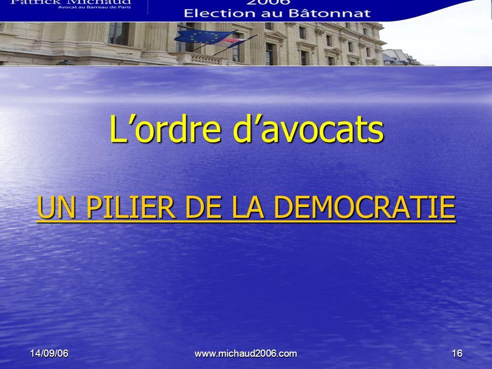 14/09/06www.michaud2006.com16 Lordre davocats UN PILIER DE LA DEMOCRATIE UN PILIER DE LA DEMOCRATIE