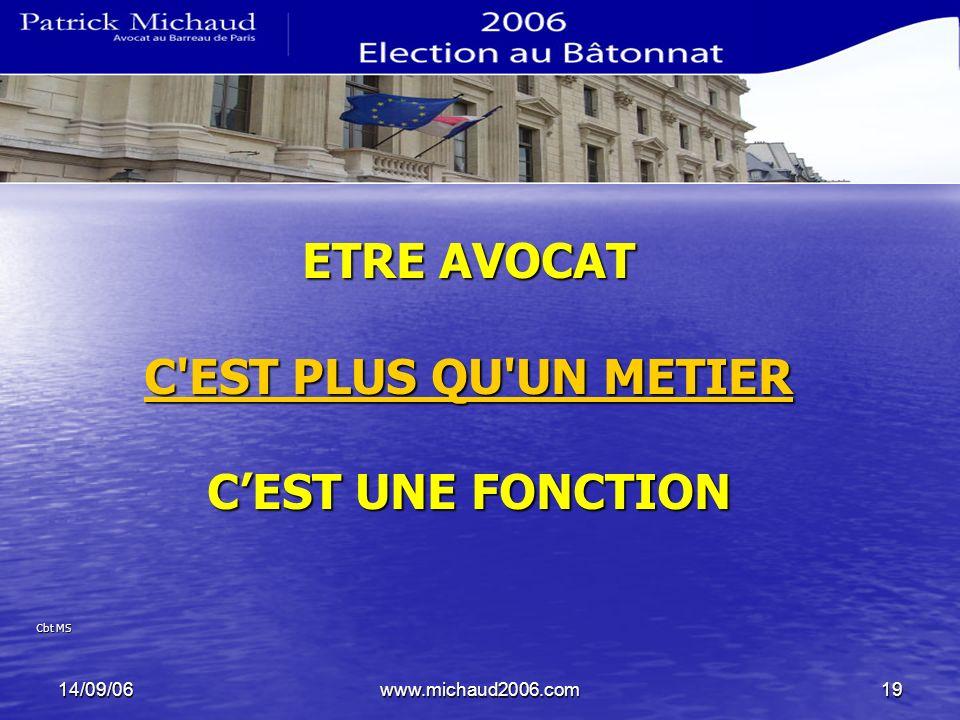 14/09/06www.michaud2006.com19 ETRE AVOCAT C'EST PLUS QU'UN METIER C'EST PLUS QU'UN METIER CEST UNE FONCTION Cbt MS