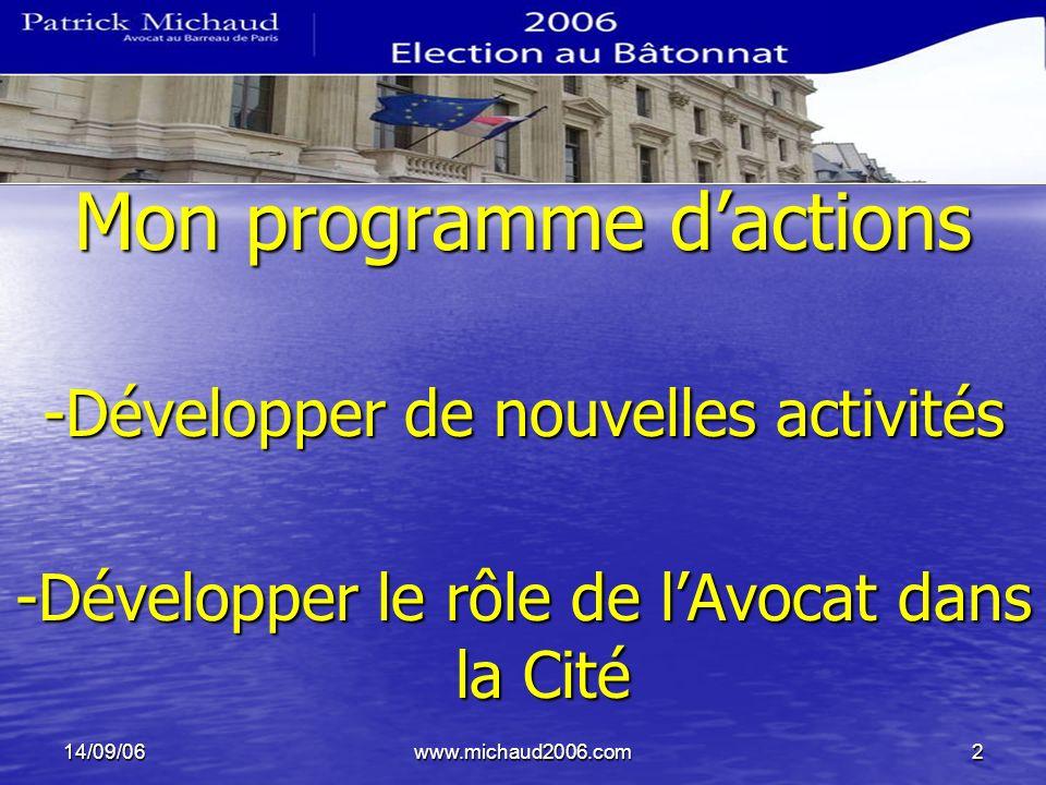 14/09/06www.michaud2006.com2 Mon programme dactions -Développer de nouvelles activités -Développer le rôle de lAvocat dans la Cité