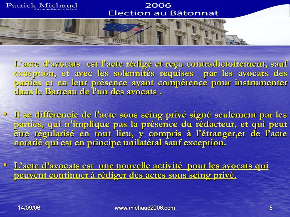 14/09/06www.michaud2006.com5 L'acte davocats est l'acte rédigé et reçu contradictoirement, sauf exception, et avec les solennités requises par les avo