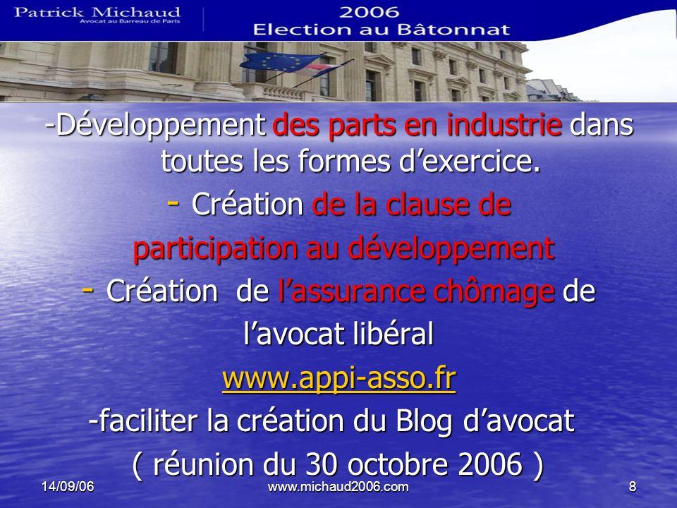 14/09/06www.michaud2006.com8 -Développement des parts en industrie dans toutes les formes dexercice. - Création de la clause de participation au dével