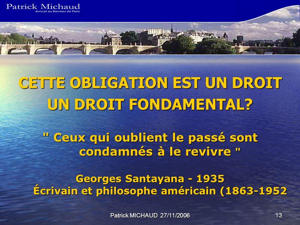 Patrick MICHAUD 27/11/200613 CETTE OBLIGATION EST UN DROIT UN DROIT FONDAMENTAL.
