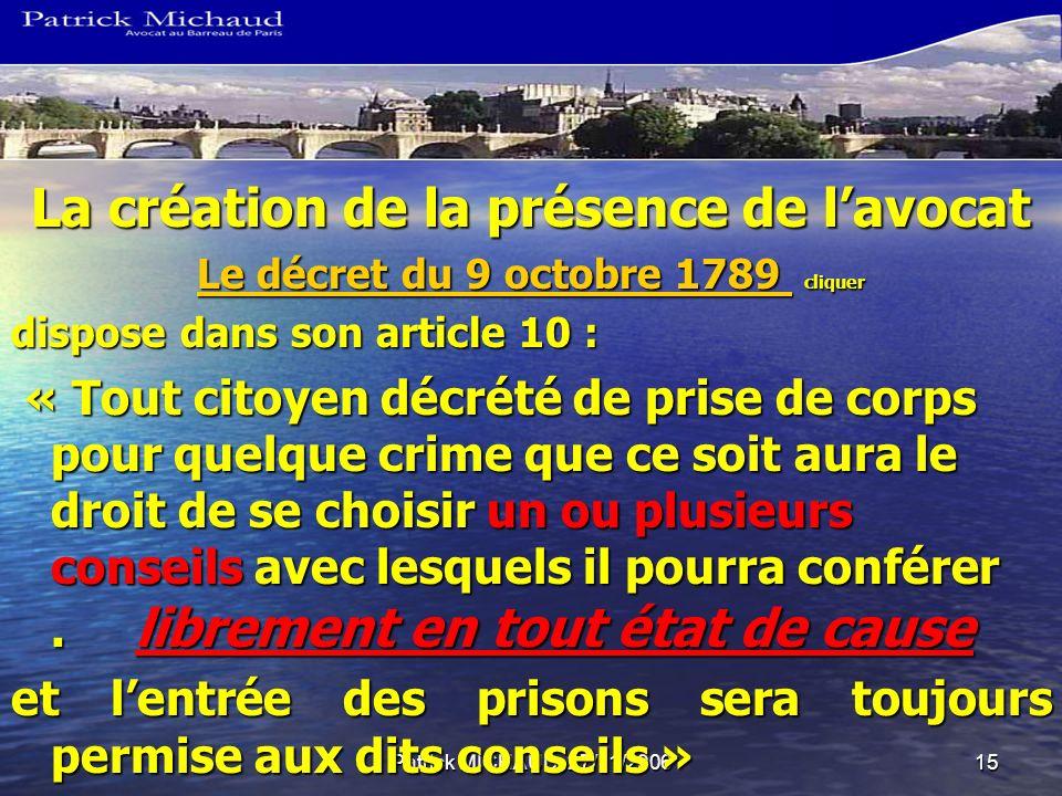 Patrick MICHAUD 27/11/200615 La création de la présence de lavocat Le décret du 9 octobre 1789 Le décret du 9 octobre 1789 cliquer Le décret du 9 octo
