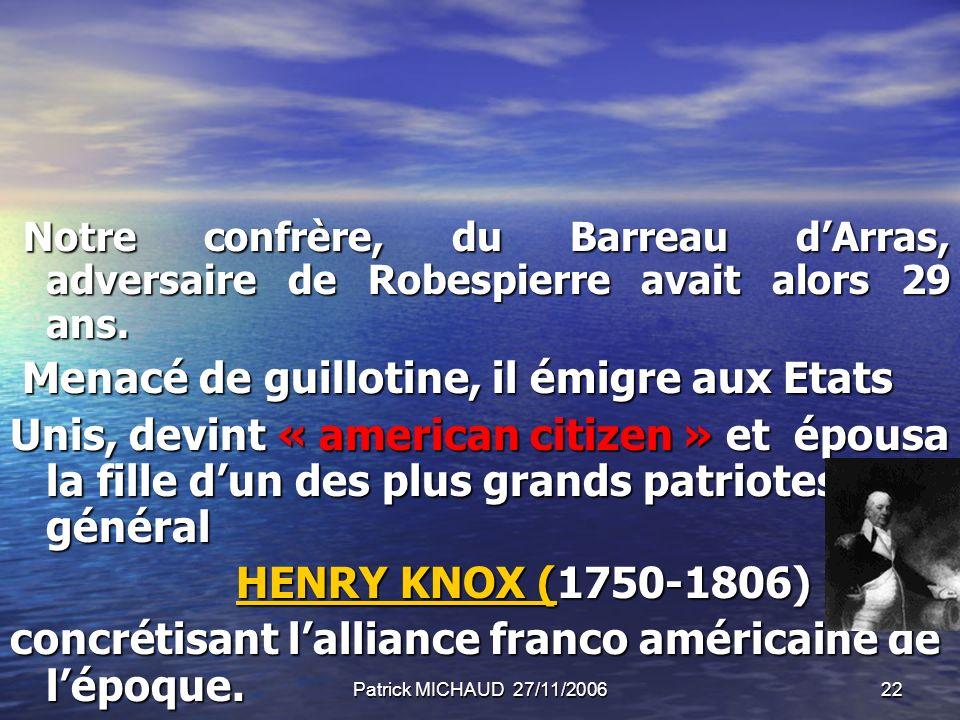 Patrick MICHAUD 27/11/200622 Notre confrère, du Barreau dArras, adversaire de Robespierre avait alors 29 ans. Notre confrère, du Barreau dArras, adver