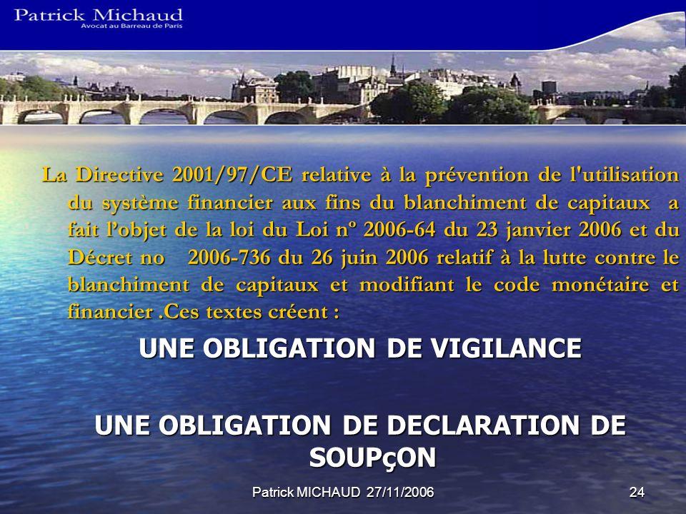 Patrick MICHAUD 27/11/200624 La Directive 2001/97/CE relative à la prévention de l'utilisation du système financier aux fins du blanchiment de capitau