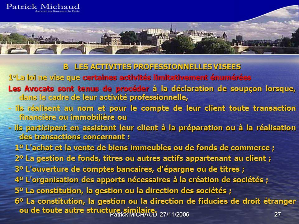 Patrick MICHAUD 27/11/200627 BLES ACTIVITES PROFESSIONNELLES VISEES 1°La loi ne vise que certaines activités limitativement énumérées Les Avocats sont