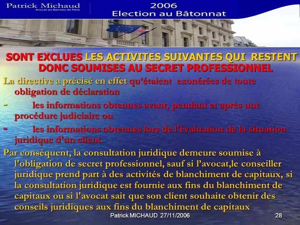 Patrick MICHAUD 27/11/200628 SONT EXCLUES LES ACTIVITES SUIVANTES QUI RESTENT DONC SOUMISES AU SECRET PROFESSIONNEL SONT EXCLUES LES ACTIVITES SUIVANT