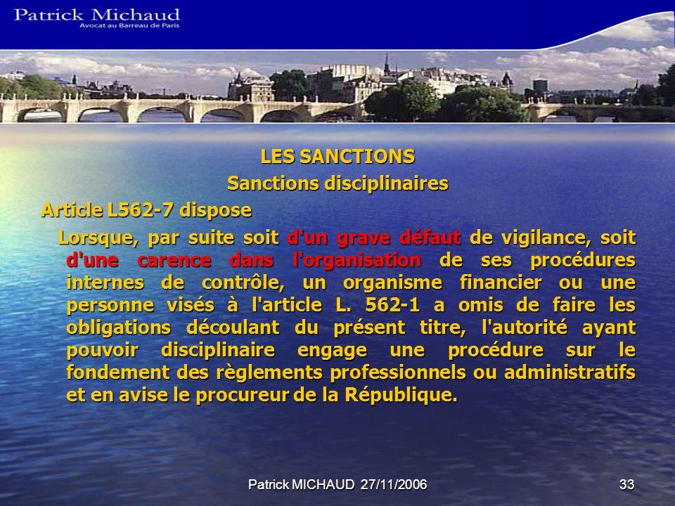 Patrick MICHAUD 27/11/200633 LES SANCTIONS Sanctions disciplinaires Article L562-7 dispose Lorsque, par suite soit d'un grave défaut de vigilance, soi