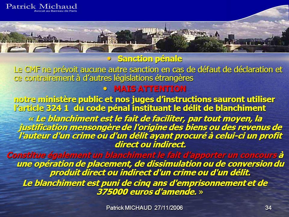 Patrick MICHAUD 27/11/200634 Sanction pénale Sanction pénale Le CMF ne prévoit aucune autre sanction en cas de défaut de déclaration et ce contraireme
