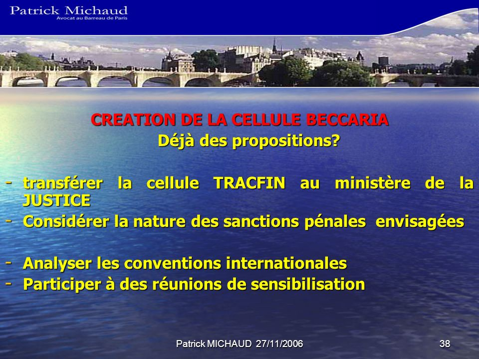 Patrick MICHAUD 27/11/200638 CREATION DE LA CELLULE BECCARIA Déjà des propositions.