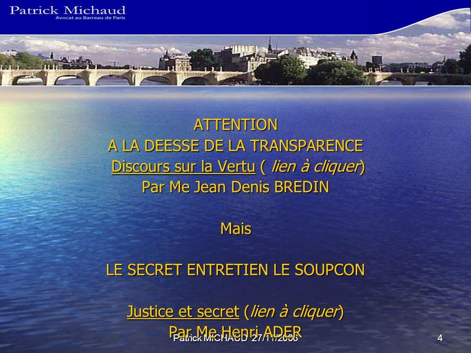 Patrick MICHAUD 27/11/20064 ATTENTION A LA DEESSE DE LA TRANSPARENCE Discours sur la Vertu ( lien à cliquer) Discours sur la Vertu ( lien à cliquer)Di