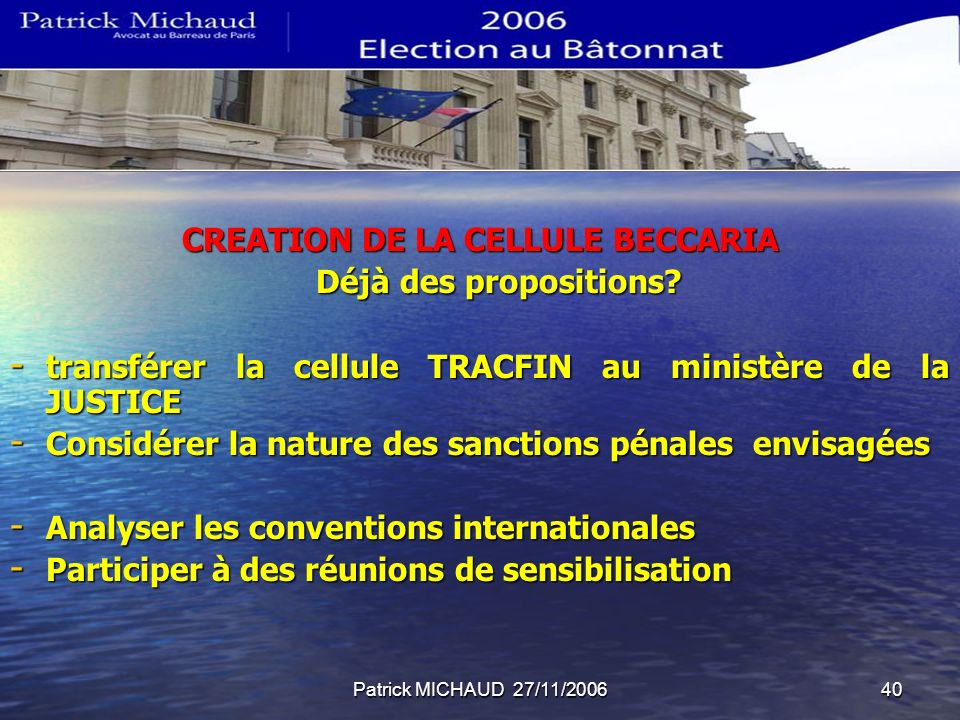 Patrick MICHAUD 27/11/200640 CREATION DE LA CELLULE BECCARIA Déjà des propositions.