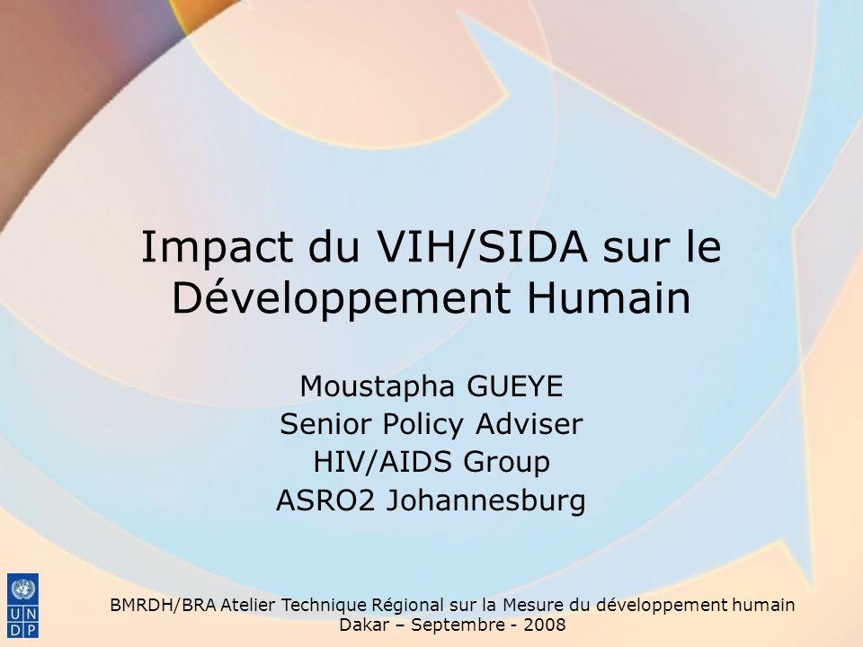 Impact du VIH/SIDA sur le Développement Humain Moustapha GUEYE Senior Policy Adviser HIV/AIDS Group ASRO2 Johannesburg BMRDH/BRA Atelier Technique Rég