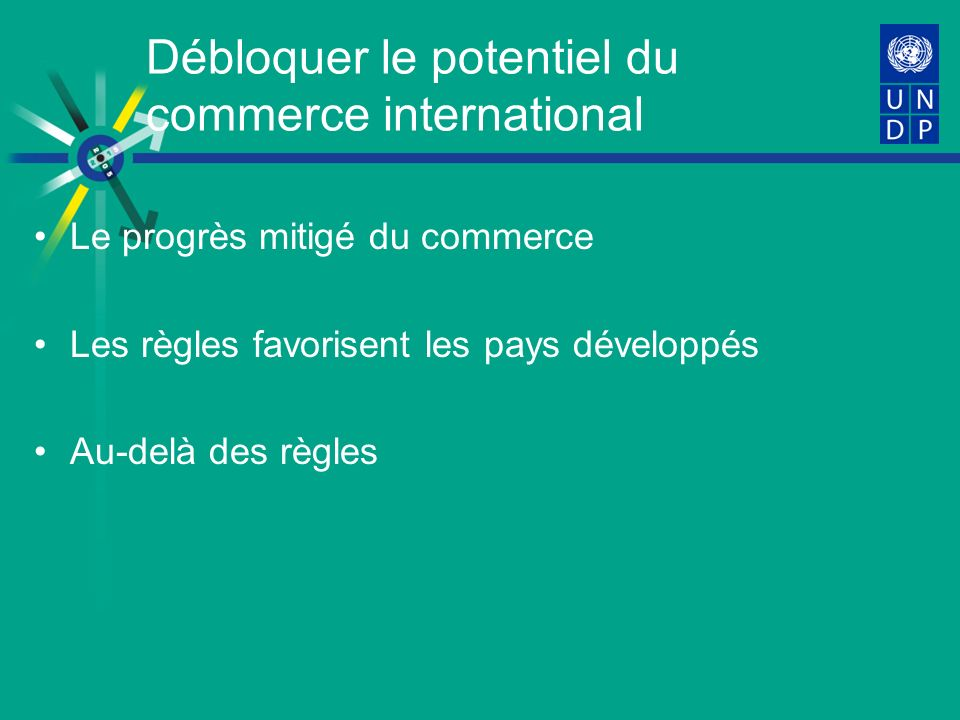 Débloquer le potentiel du commerce international Le progrès mitigé du commerce Les règles favorisent les pays développés Au-delà des règles
