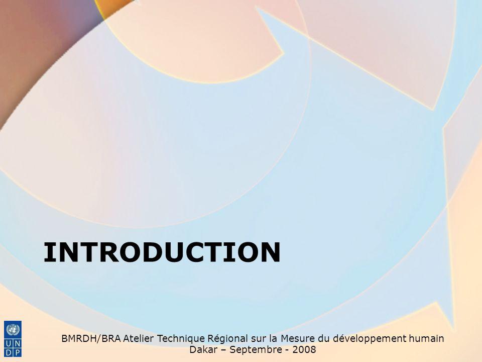 BMRDH/BRA Atelier Technique Régional sur la Mesure du développement humain Dakar – Septembre - 2008 Développement humain nest pas toujours (seulement) croissance Très étudié dans le Monde depuis les années 90; Engouement, y compris dans économies « développées » depuis ans 2000.