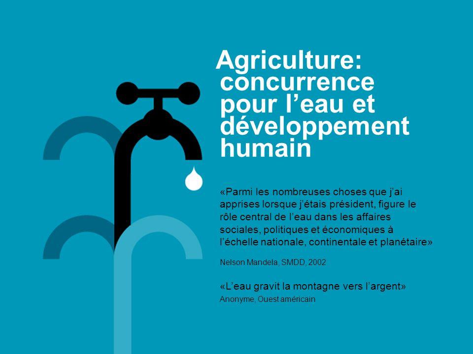 Agriculture: concurrence pour leau et développement humain «Parmi les nombreuses choses que jai apprises lorsque jétais président, figure le rôle cent
