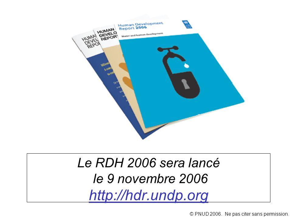 Le RDH 2006 sera lancé le 9 novembre 2006 http://hdr.undp.org http://hdr.undp.org © PNUD 2006. Ne pas citer sans permission.