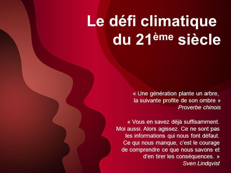 Le défi climatique du 21 ème siècle « Une génération plante un arbre, la suivante profite de son ombre » Proverbe chinois « Vous en savez déjà suffisamment.
