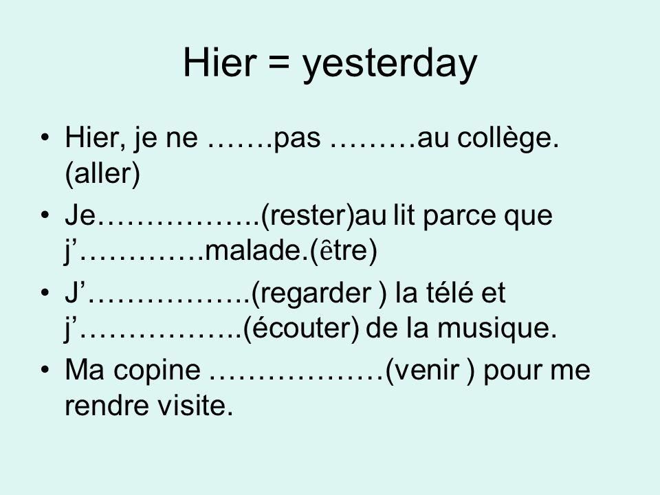Hier = yesterday Hier, je ne …….pas ………au collège.