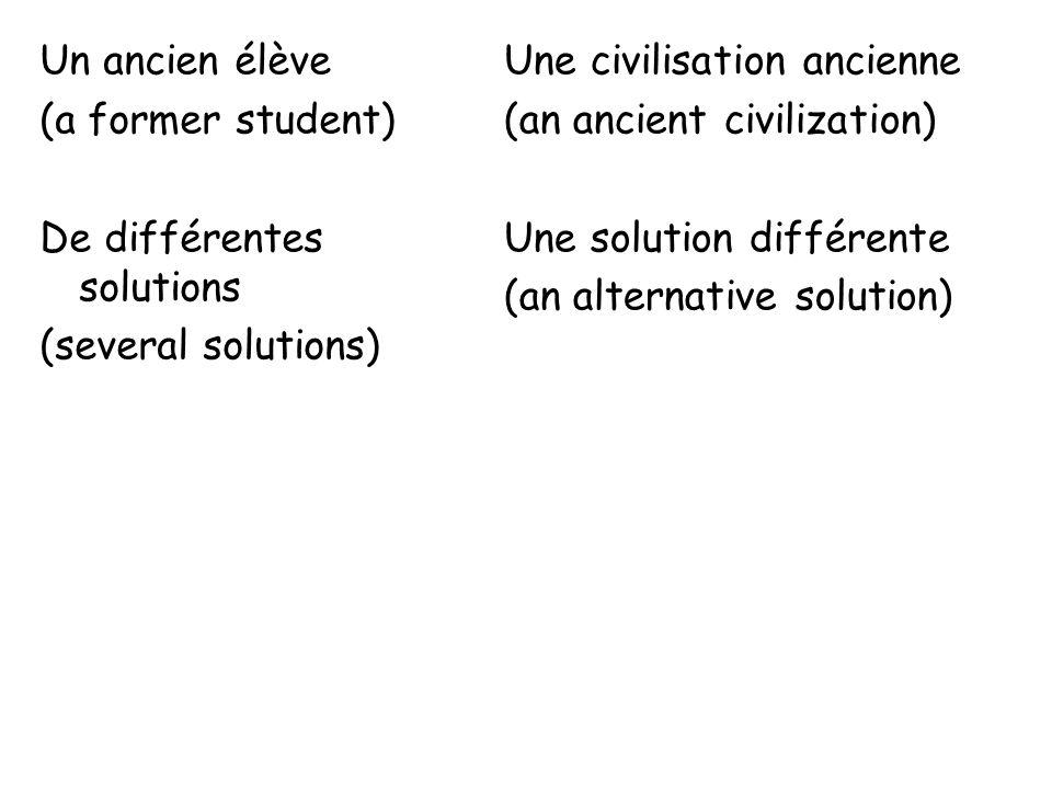Un ancien élève (a former student) De différentes solutions (several solutions) Une civilisation ancienne (an ancient civilization) Une solution diffé