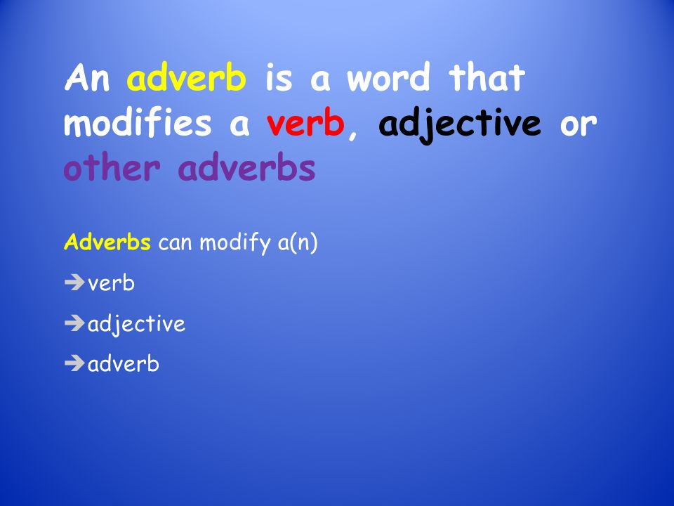 Where are adverbs placed in a sentence?
