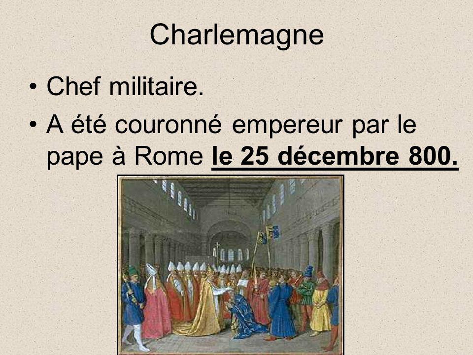 Charlemagne Chef militaire. A été couronné empereur par le pape à Rome le 25 décembre 800.