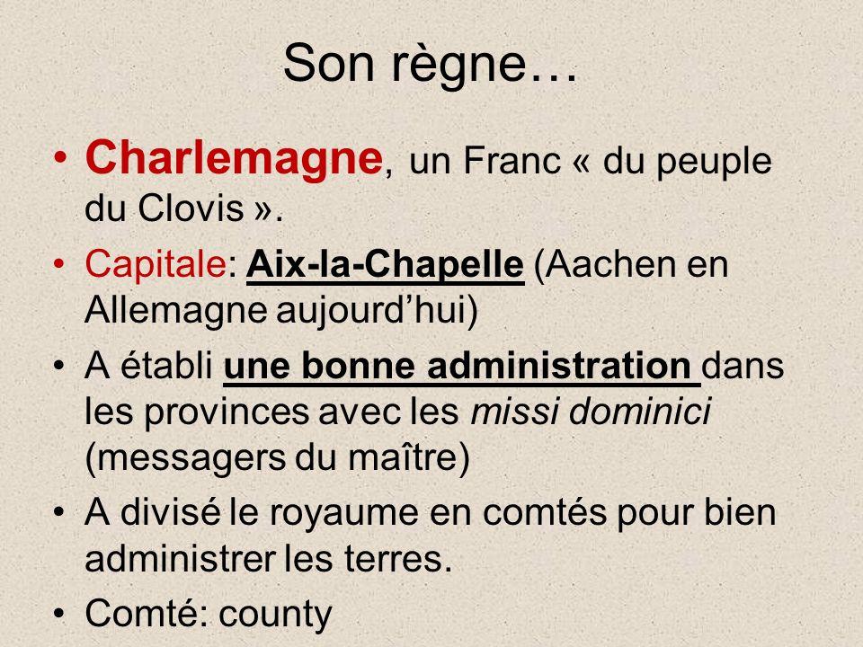 Son règne… Charlemagne, un Franc « du peuple du Clovis ».