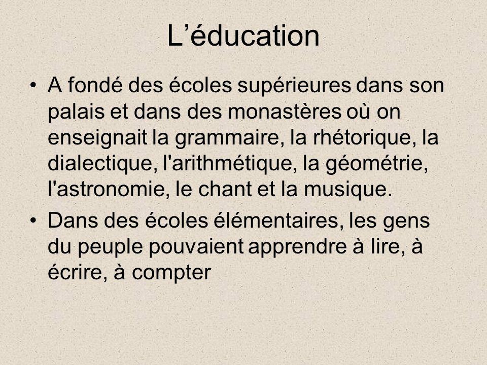 Léducation A fondé des écoles supérieures dans son palais et dans des monastères où on enseignait la grammaire, la rhétorique, la dialectique, l arithmétique, la géométrie, l astronomie, le chant et la musique.