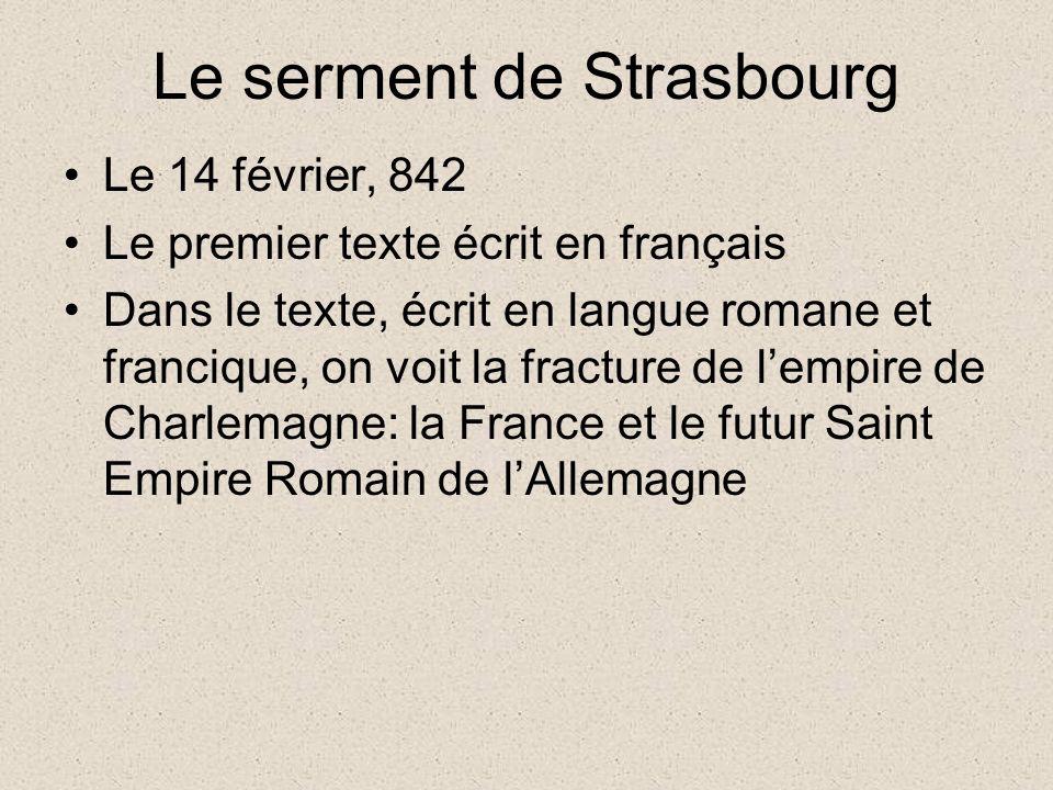 Le serment de Strasbourg Le 14 février, 842 Le premier texte écrit en français Dans le texte, écrit en langue romane et francique, on voit la fracture de lempire de Charlemagne: la France et le futur Saint Empire Romain de lAllemagne