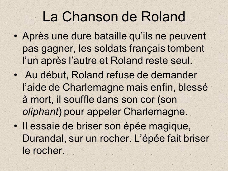 La Chanson de Roland Après une dure bataille quils ne peuvent pas gagner, les soldats français tombent lun après lautre et Roland reste seul.