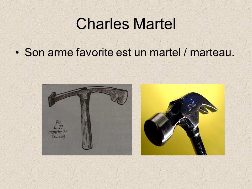 Charles Martel Charles Martel: son arme favorite était un martel ou marteau Maire du Palais, haut fonctionnaire du roi Thierry IV; jamais roi officiellement Poitiers