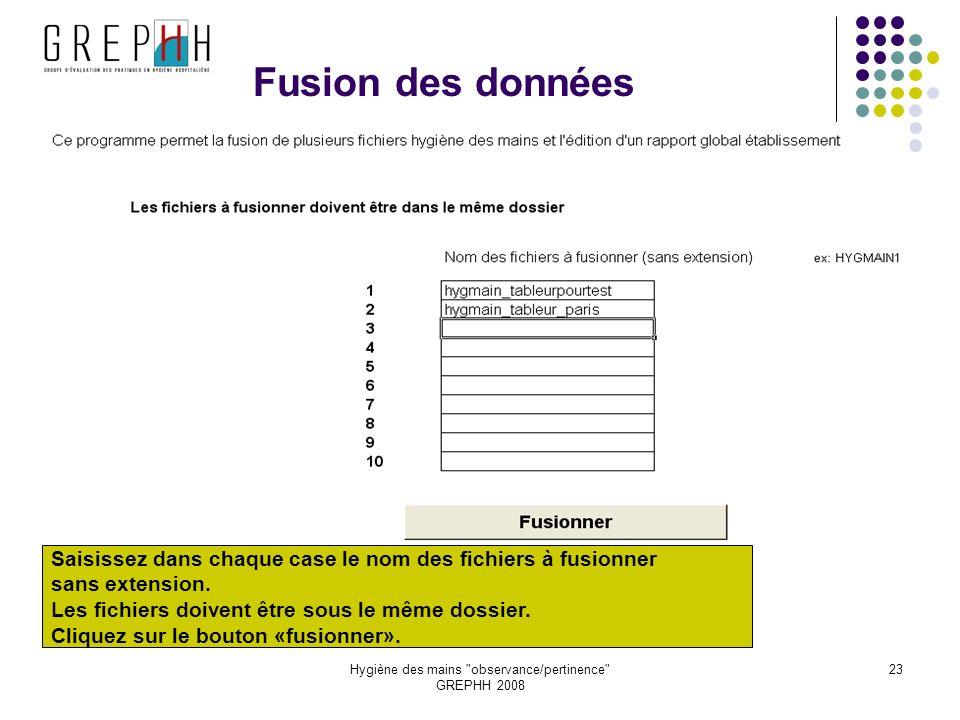 Hygiène des mains observance/pertinence GREPHH 2008 23 Fusion des données Saisissez dans chaque case le nom des fichiers à fusionner sans extension.