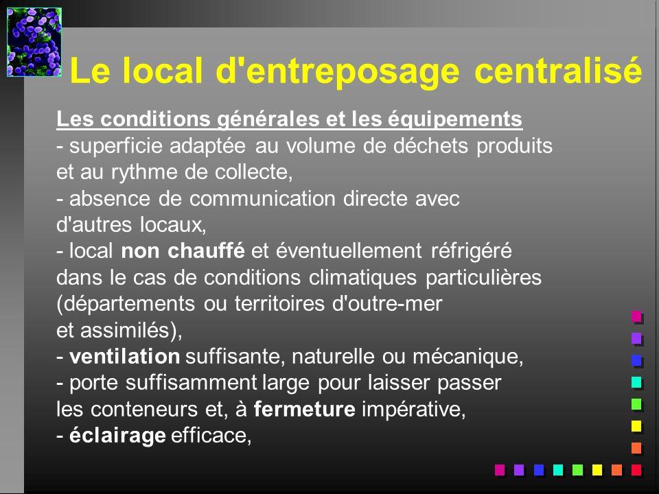 Le local d'entreposage centralisé Les conditions générales et les équipements - superficie adaptée au volume de déchets produits et au rythme de colle