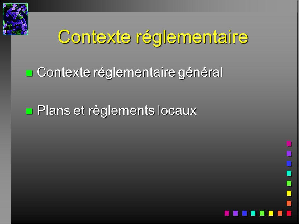 Contexte réglementaire n Contexte réglementaire général n Plans et règlements locaux