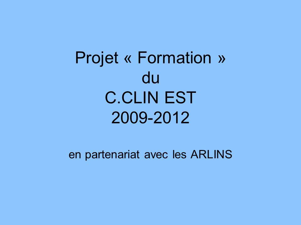 Projet « Formation » du C.CLIN EST 2009-2012 en partenariat avec les ARLINS